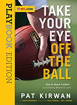 Take Your Eye Off the Ball: How to Watch Football by Knowing Where to Look by [Kirwan, Pat, Seigerman, David]