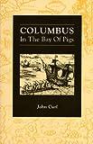 Columbus in the Bay of Pigs, Curl, John, 0938392107
