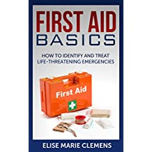 First Aid Basics: How to Identify and Treat Life-Threatening Emergencies