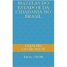 Mazelas do Estado e da Cidadania no Brasil: Facos - UFSM (Coleção Filosofia&Política Livro 6)