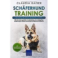 Schäferhund Training - Hundetraining für Deinen Deutschen Schäferhund: Wie Du durch gezieltes Hundetraining eine einzigartige Beziehung zu Deinem ... aufbaust (Schäferhund Band, Band 2)