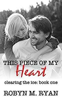 This Piece of My Heart (Clearing the Ice Book 1) by [Ryan, Robyn M.]