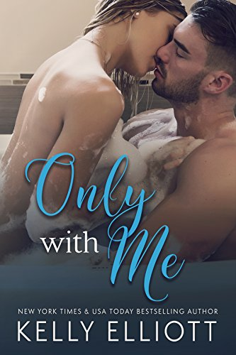 Only With Me by [Elliott, Kelly ]