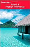 Front cover for the book Frommer's Complete Guide: Tahiti & French Polynesia by Bill Goodwin