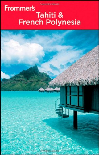 Frommer's Tahiti and French Polynesia (Frommer's Complete Guides)