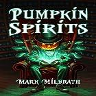 Pumpkin Spirits Hörbuch von Mark Milbrath Gesprochen von: Alexandria Stevens, Tim Paulson