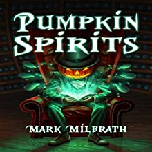 Pumpkin Spirits Audiobook by Mark Milbrath Narrated by Alexandria Stevens, Tim Paulson