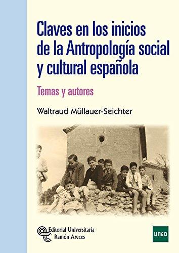 Claves en los inicios de la Antropología Social y Cultural Española. Temas y Autores (Manuales) Tapa blanda – 29 jun 2016 Waltraud Müllaer-Seichter 8499611532 Anthropology 2º 1C)