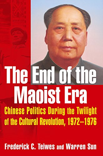 The End of the Maoist Era: Chinese Politics During the Twilight of the Cultural Revolution, 1972-1976: Chinese Politics During the Twilight of the Cultural ... (The Politics of Transition, 1972-1982)