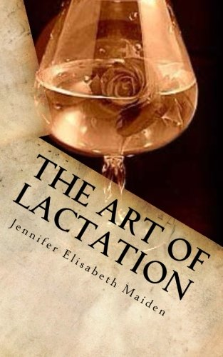 The Art of Lactation: The Loving Milk Maid's Complete Guide to Making Breast Milk for the Adult Nursing Couple (Adult Milkmaid)