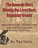 img - for The Demonic Wars - Winning Our Lives Back & Regaining Ground: Being Demonized - The Hard Fight & Long Term Strategic Battle Plan book / textbook / text book