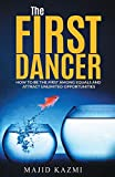 The First Dancer: How to Be the First Among Equals and Attract Unlimited Opportunities