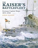 The Kaiser's Battlefleet: German Capital Ships 1871-1918