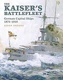 The Kaiser's Battlefleet: German Capital Ships 1870-1918
