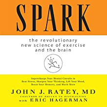 Spark: The Revolutionary New Science of Exercise and the Brain Audiobook by John J. Ratey Narrated by Walter Dixon