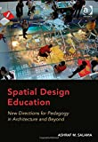 Spatial Design Education : New Directions for Pedagogy in Architecture and Beyond, Salama, Ashraf M., 1472422872