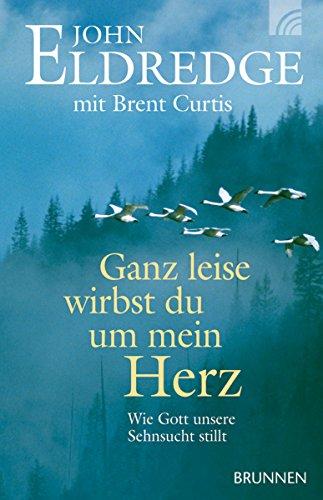 Ganz leise wirbst du um mein Herz: Wie Gott unsere Sehnsucht stillt (German Edition)