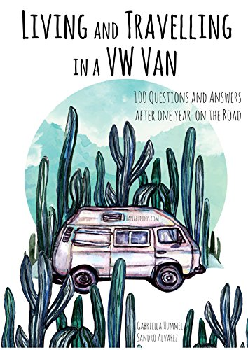Living and Travelling in a VW Van: 100 Answers to the Most Asked Questions after One Year on the Road in North and Central America Vw Vanagon Camper