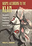Gospel According to the Klan: The KKK's Appeal to Protestant America, 1915-1930 (Culture America)