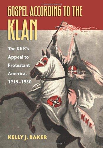 Gospel According to the Klan: The KKK's Appeal to Protestant America, 1915-1930 (Culture America) ebook