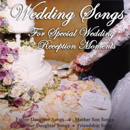 Mother Song Wedding Songs - Wedding Songs for Special Wedding Reception Moments - Mother Daughter Songs, Mother Son Songs, Father Daughter Songs, & Friendship Song