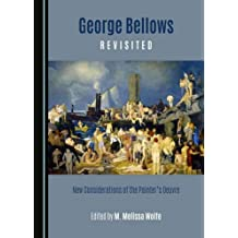 George Bellows Revisited: New Considerations of the Painteras Oeuvre
