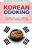 img - for Giving away an authentic way of doing Korean Cooking: A perfect Korean Cookbook to start with something new today!! book / textbook / text book