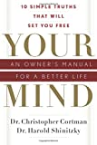 img - for Your Mind: An Owner's Manual for a Better Life: 10 Simple Truths That Will Set You Free by Dr Christopher Cortman (2009-11-20) book / textbook / text book