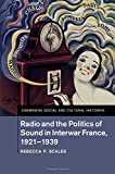 "Rebecca Scales, ""Radio and the Politics of Sound in Interwar France, 1921-1939"" (Cambridge UP, 2016)"