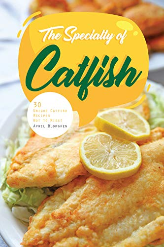 The Specialty of Catfish: 30 Unique Catfish Recipes Not to Miss! by [Blomgren, April]