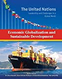 Economic Globalization and Sustainable Development (United Nations: Leadership and Challenges in a Global World)