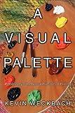 A Visual Palette, Kevin Weckbach, 0595524222