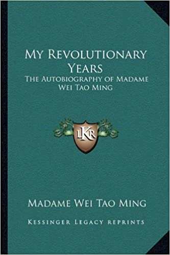 My revolutionary years the autobiography of madame wei tao ming my revolutionary years the autobiography of madame wei tao ming madame wei tao ming 9781162783727 amazon books fandeluxe Choice Image