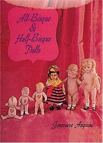 All-Bisque & Half-Bisque Dolls by Genevieve Angione (2007-07-01)