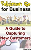 Book Cover for Pokémon Go for Business: A Guide to Capturing New Customers