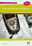 Geocaching mit Schülern: Wochenplan, Tagespläne und alle Arbeitsmaterialien für die Projektwoche (5. bis 10. Klasse) (5-Tage-Projekte leicht gemacht - Sekundarstufe)