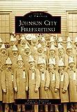 Johnson City Firefighting, Robert G. Blakeslee and Michael J. McCann, 0738550086