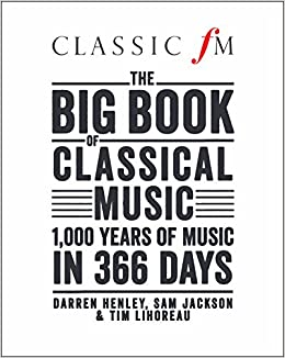 Classic FM's Big Book of Classical Music: 1000 years of music in 366