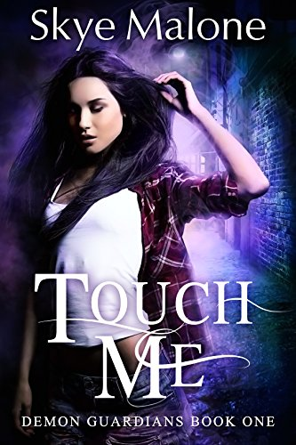 Touch Me (Demon Guardians Book 1) by [Malone, Skye]