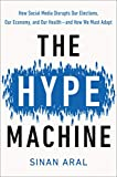 The Hype Machine: How Social Media Disrupts Our