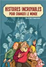 Histoires incroyables pour changer le monde par Cenci