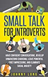 Small Talk: for Introverts – Have Confident Conversations, Develop Unwavering Charisma, Leave Powerful First Impressions & Eliminate Social Anxiety (Efficient … Positive Thinking, Overcoming Anxiety)