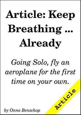 Article: Keep Breathing ... Already: Flying an ultralight on your own for the first time.