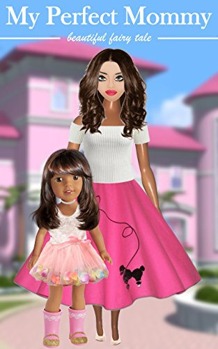 My Perfect Mommy - amazing picture ebook story for little princess: Fairy tale for children, story for girls, for princess
