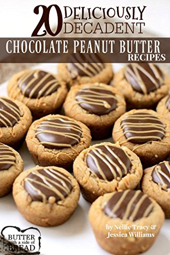 20 Deliciously Decadent Chocolate Peanut Butter Recipes by Nellie Tracy, Jessica Williams