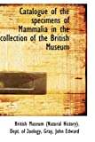 Catalogue of the Specimens of Mammalia in the Collection of the British Museum, Museum (Natural History). Dept. of Zoo, 1110284772
