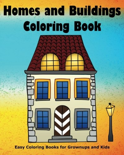 Homes and Buildings Coloring Book (Easy Coloring Books for Grownups and Kids) (Volume 6)