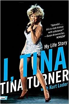 I, Tina: My Life Story (icon!t): Tina Turner, Kurt Loder
