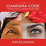 The Charisma Code: Communicating in a Language Beyond Words | Robin Sol Lieberman