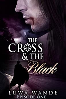 The Cross and the Black-Episode One by [Wande, Luwa]
